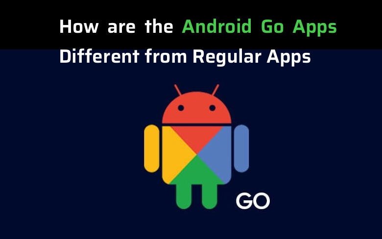 How are the Android Go Apps Different from Regular Apps