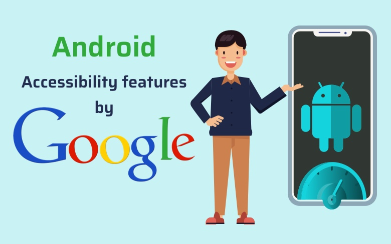 Android Accessibility features by Google