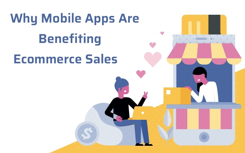 Why Mobile Apps Are Benefiting Ecommerce Sales