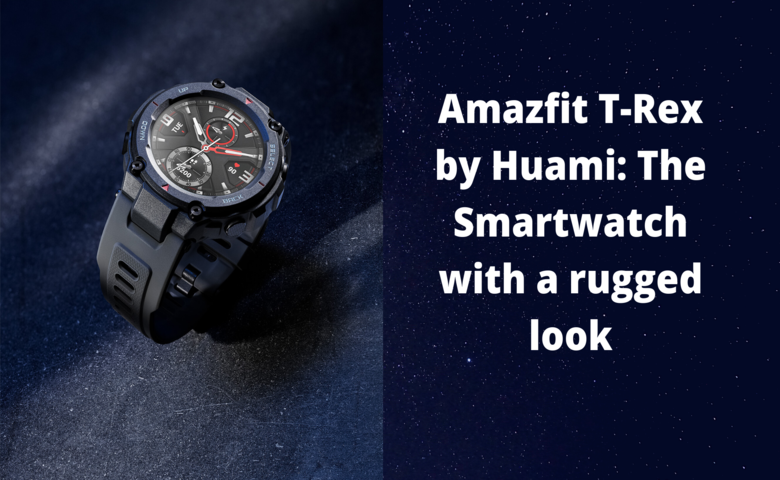 Amazfit T-Rex by Huami: The Smartwatch with a rugged look