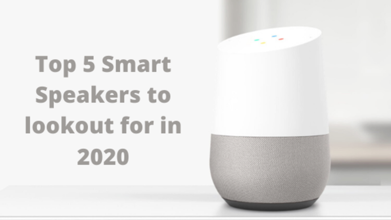 Top 5 Smart Speakers to lookout for in 2020