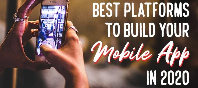 Top 10 Platforms to Build your Mobile App in 2020