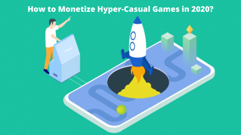 How to monetize hyper casual games in 2020