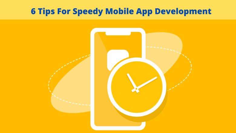 6 Tips For Speedy Mobile App Development