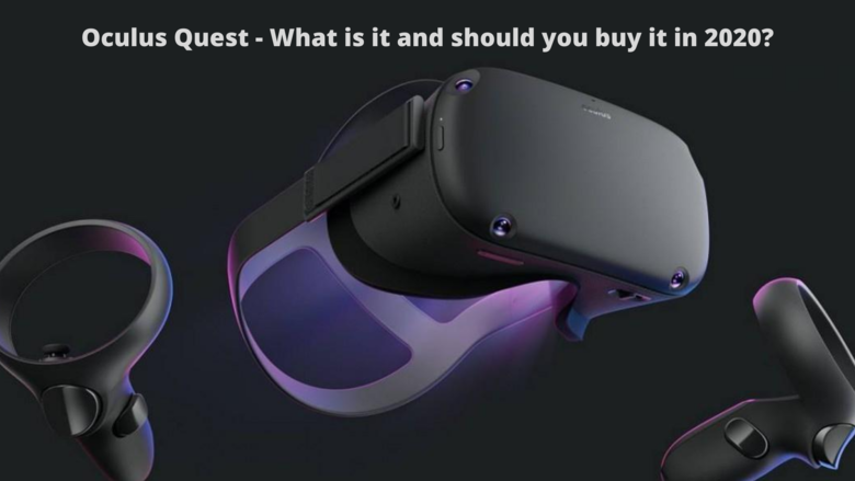 Oculus Quest - What is it and should you buy it in 2020?