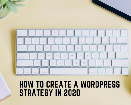 How to Create a WordPress Strategy in 2020